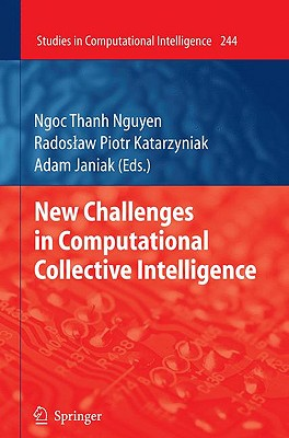 New Challenges in Computational Collective Intelligence By Nguyen, Ngoc Thanh (EDT)/ Katarzyniak, Radoslaw Piotr (EDT)/ Janiak, Adam (EDT)